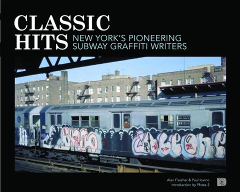 Classic Hits: New Yorks Pioneering Subway Graffiti Writers