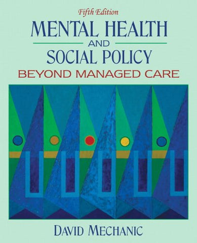 Mental Health And Social Policy: Beyond Managed Care (5Th Edition)