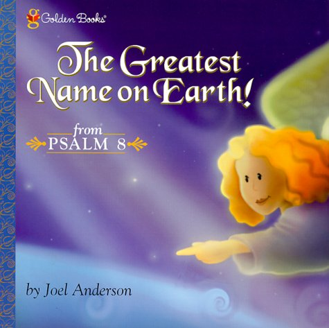 The Greatest Name On Earth! (Psalm 8) (Golden Books)