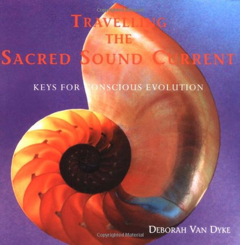 Travelling The Sacred Sound Current: Keys For Conscious Evolution
