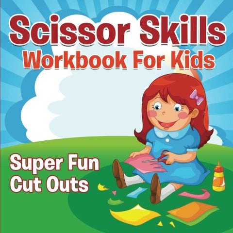 Scissor Skills Workbook For Kids: Super Fun Cut Outs