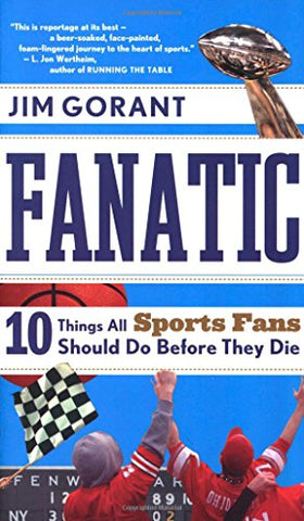 Fanatic: Ten Things All Sports Fans Should Do Before They Die