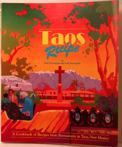 Taos Recipe: A Cookbook Of Recipes From Restaurants In Taos, New  Mexico