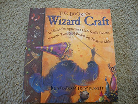 The Book Of Wizard Craft: In Which The Apprentice Finds Spells, Potions, Fantastic Tales & 50 Enchanting Things To Make