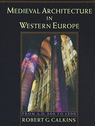 Medieval Architecture In Western Europe: From A.D. 300 To 1500 Includes Cd