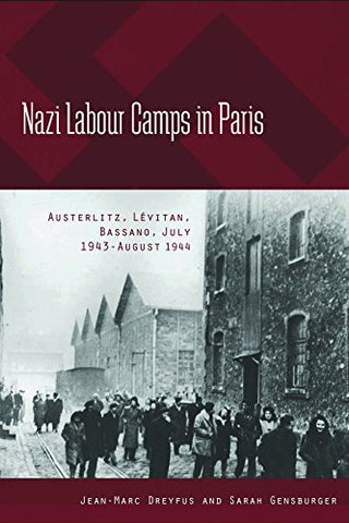 Nazi Labour Camps In Paris: Austerlitz, Lvitan, Bassano, July 1943-August 1944