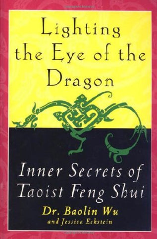 Lighting The Eye Of The Dragon: Inner Secrets Of Taoist Feng Shui