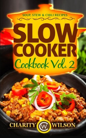 Slow Cooker Cookbook: Vol. 2 Soup, Stew & Chili Recipes