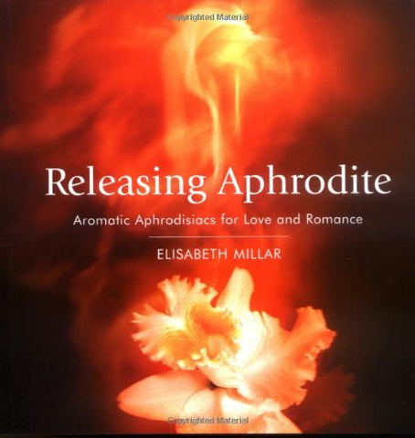Releasing Aphrodite: Aromatic Aphrodisiacs For Love And Romance