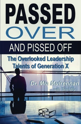 Passed Over And Pissed Off: The Overlooked Leadership Talents Of Generation X