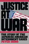 Justice At War: The Story Of The Japanese-American Internment Cases