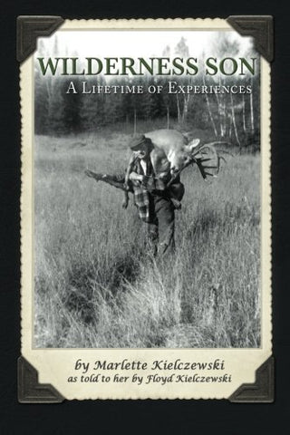 Wilderness Son: A Lifetime Of Experiences