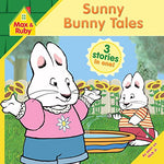 Sunny Bunny Tales (Max And Ruby)