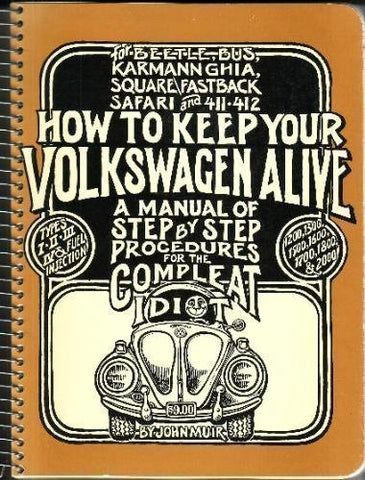 How To Keep Your Volkswagen Alive: A Manual Of Step-By-Step Procedures For The Compleat Idiot [For The Beetle, Bus, Karmann Ghia, Square\Fastback Safari And 411 - 412]