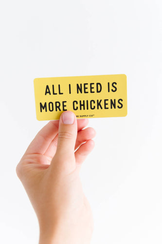 All I Need is More Chickens Sticker