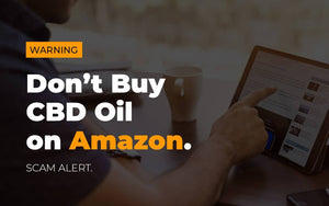 Why You Should Not Buy CBD Oil on Amazon