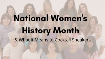 WHAT WOMEN'S HISTORY MONTH MEANS TO TEAM COCKTAIL SNEAKERS