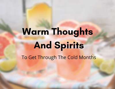 WARM THOUGHTS AND SPIRITS TO GET THROUGH COOL WINTER MONTHS