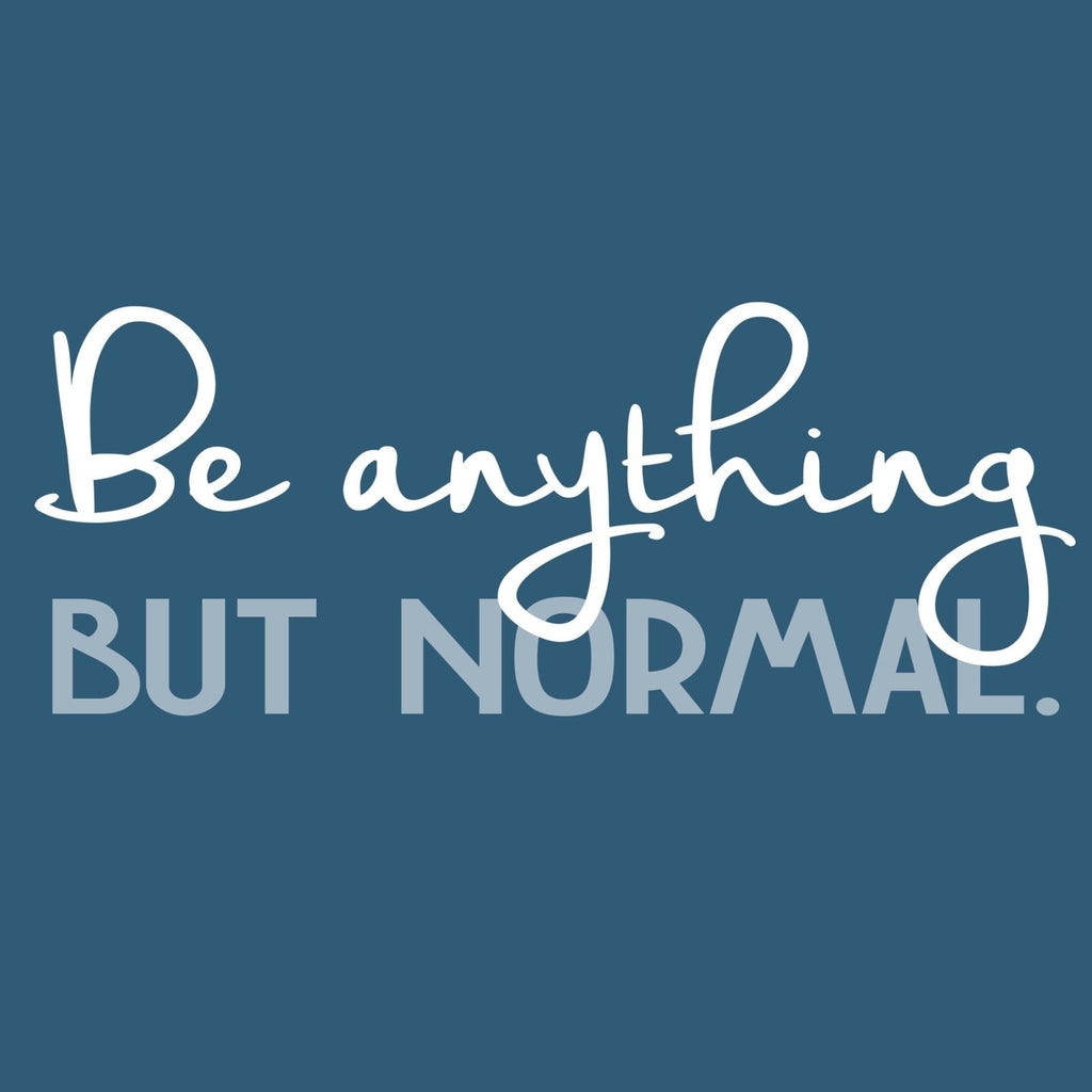 """Be Anything But Normal"" Premium T-Shirt - Dan Pearce Creative Shop"