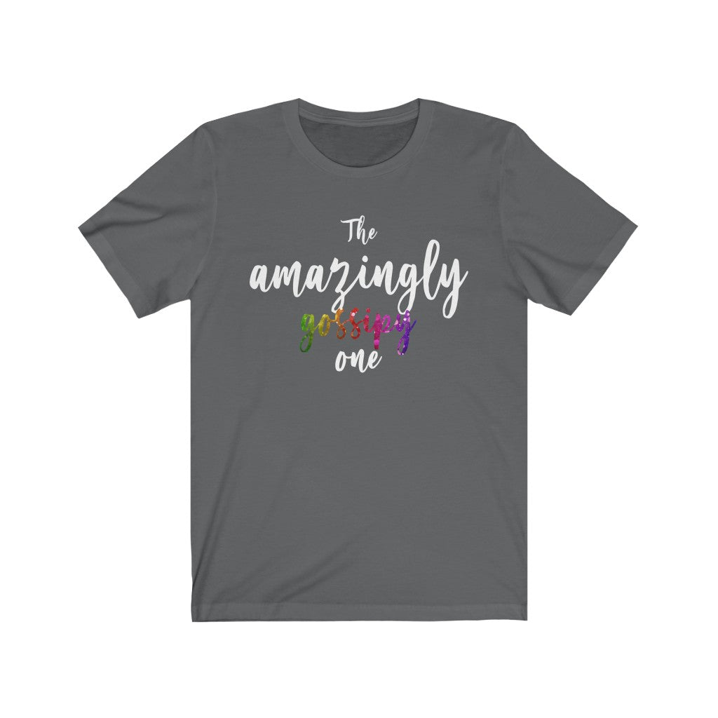 """The Amazingly Gossipy One"" - Quirk Shirts Series - Premium Unisex Tee"