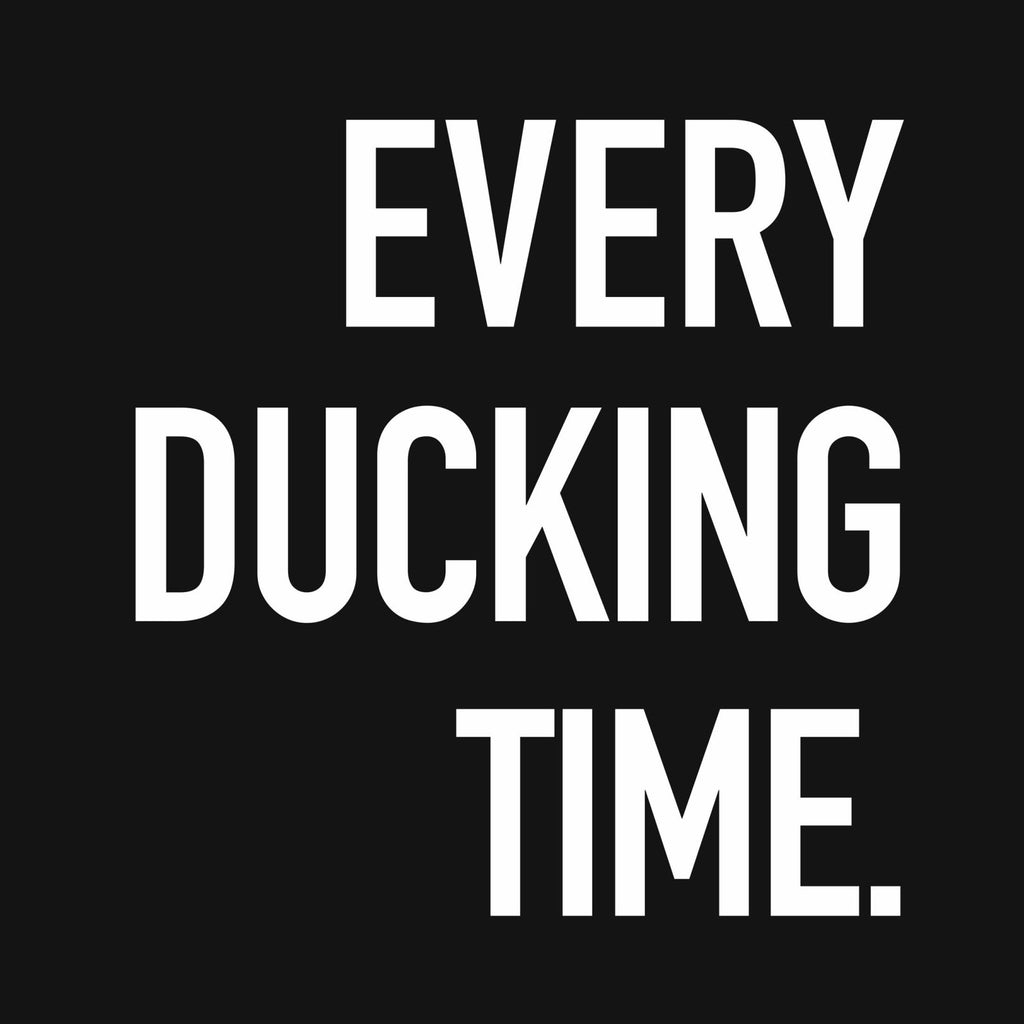 """Every Ducking Time"" Premium T-Shirt - Dan Pearce Creative Shop"