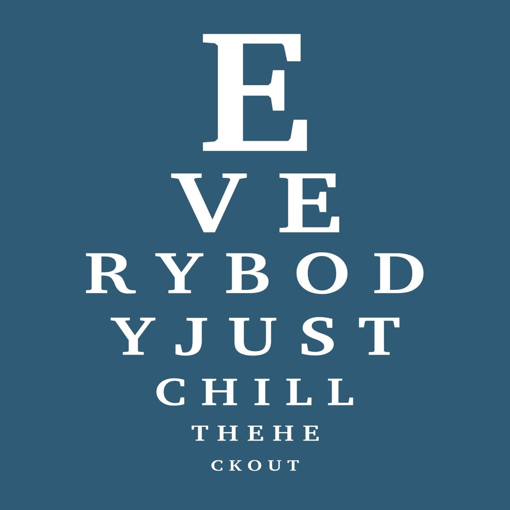 """Everybody Just Chill the Heck Out"" Eye Chart Premium T-Shirt - Dan Pearce Creative Shop"