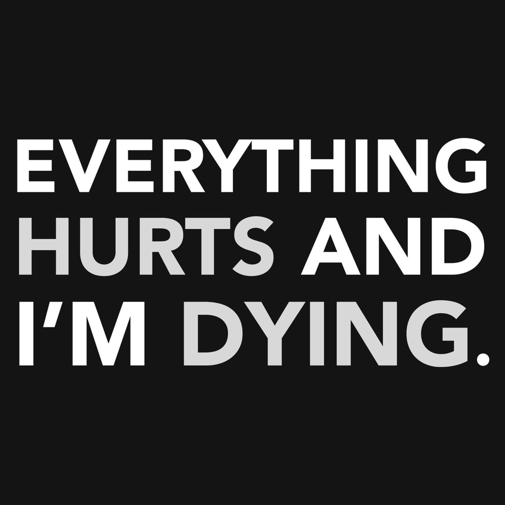 """Everything Hurts and I'm Dying"" Premium T-Shirt - Dan Pearce Creative Shop"