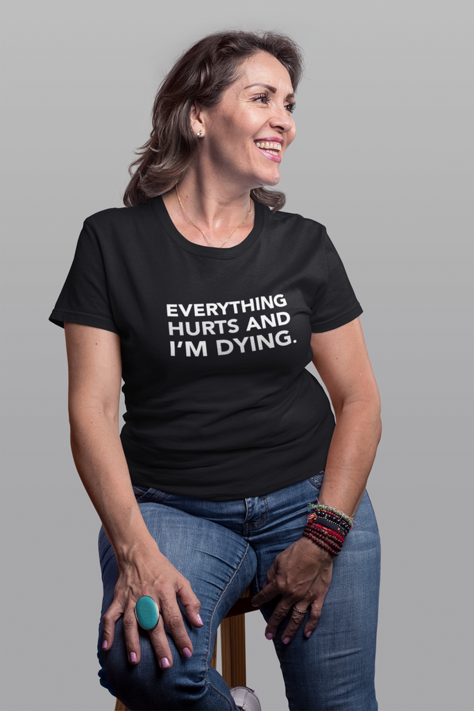 """Everything Hurts and I'm Dying"" Premium T-Shirt"