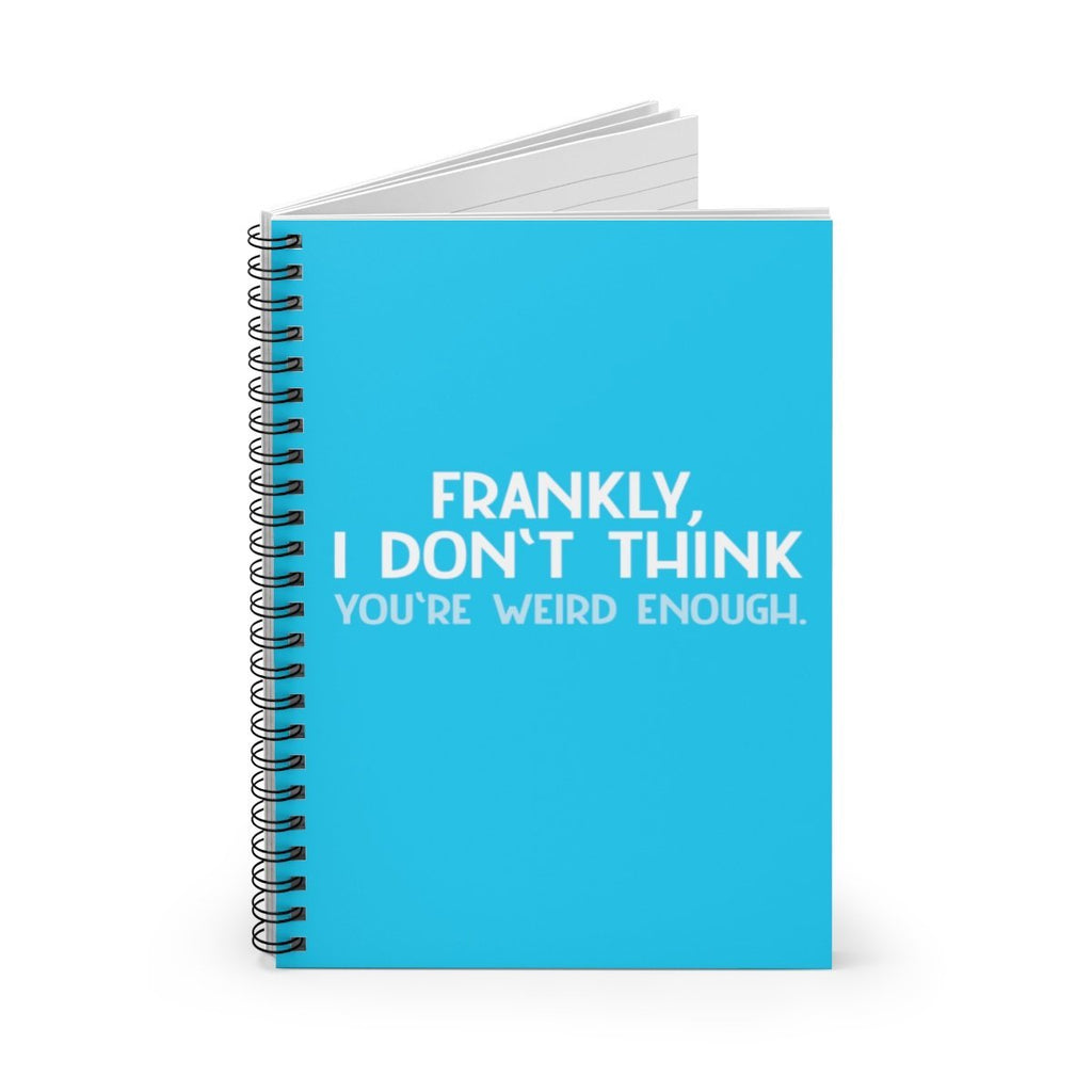 """Frankly, I Don't Think You're Weird Enough"" Designer Notebook - Dan Pearce Creative Shop"