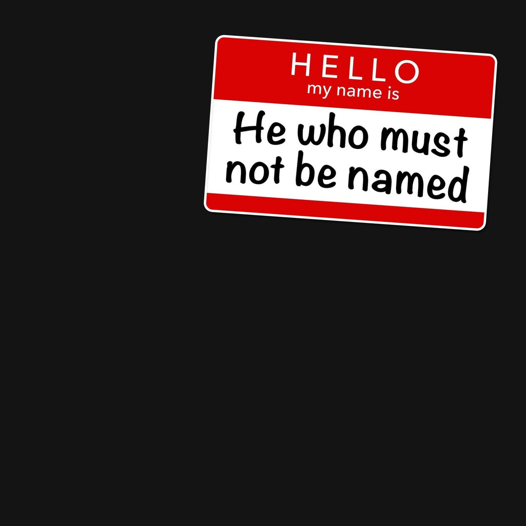 """Hello My Name is He Who Must Not Be Named"" Premium T-Shirt - Dan Pearce Creative Shop"