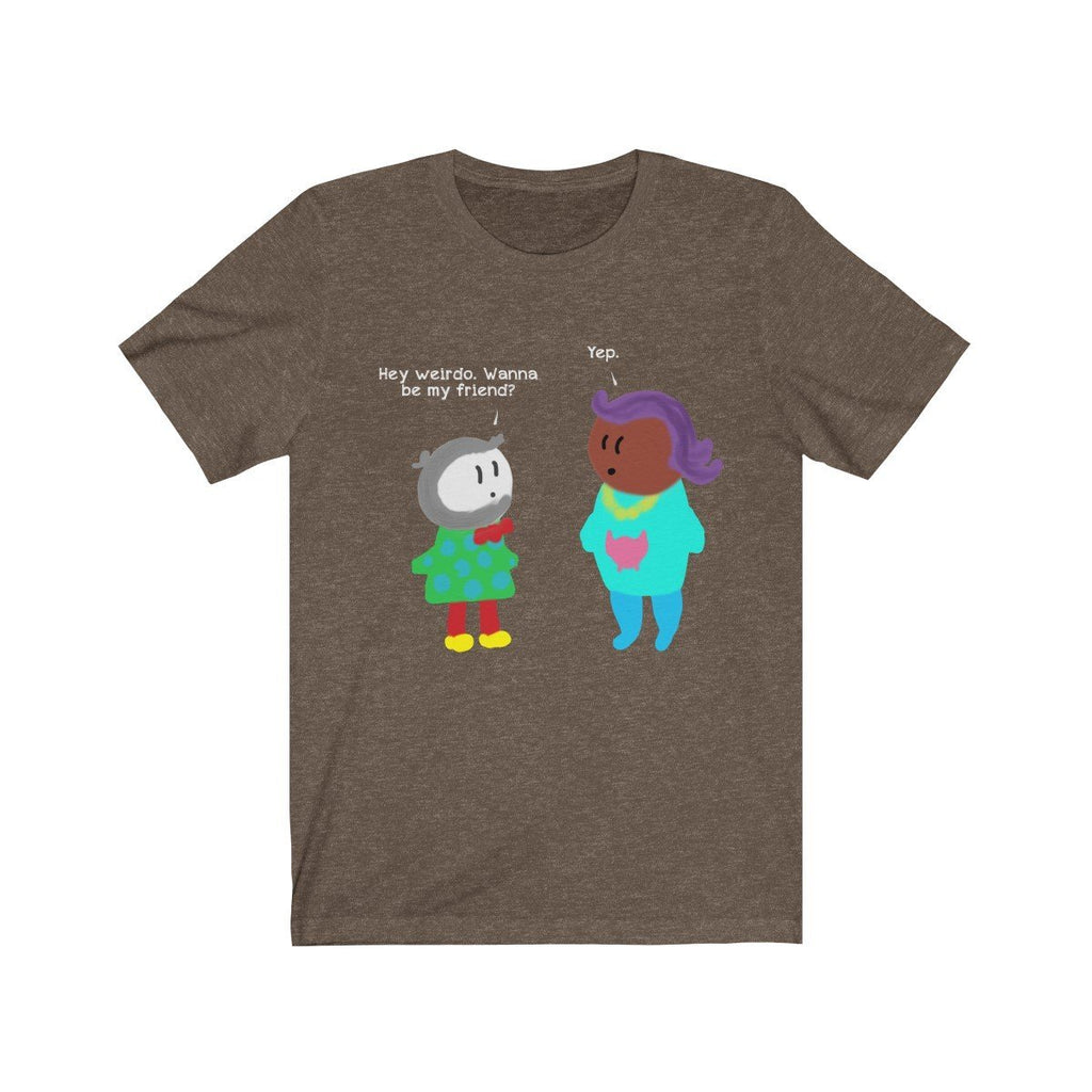 """Hey Weirdo, Wanna Be My Friend?"" Premium T-Shirt - Dan Pearce Creative Shop"