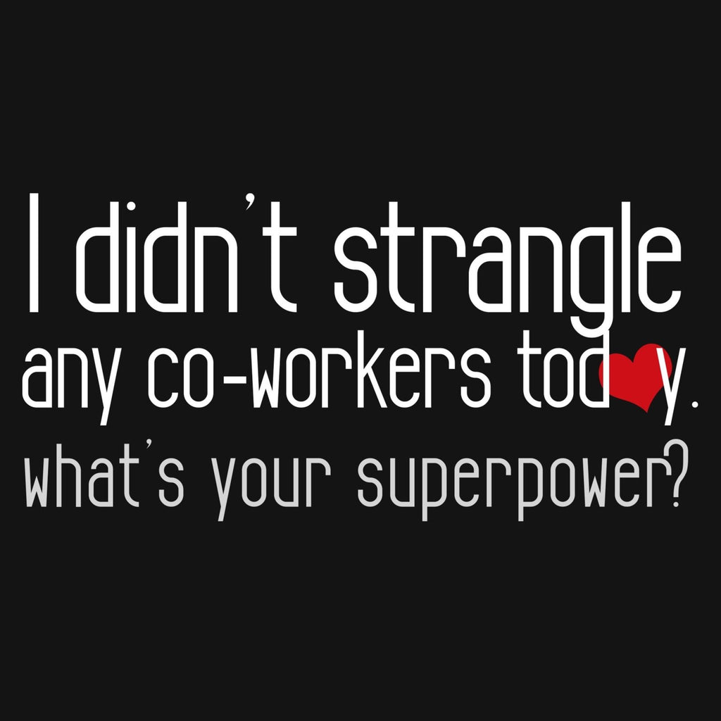 """I Didn't Strangle Any Co-Workers Today What's Your Super Power?"" Premium T-Shirt - Dan Pearce Creative Shop"
