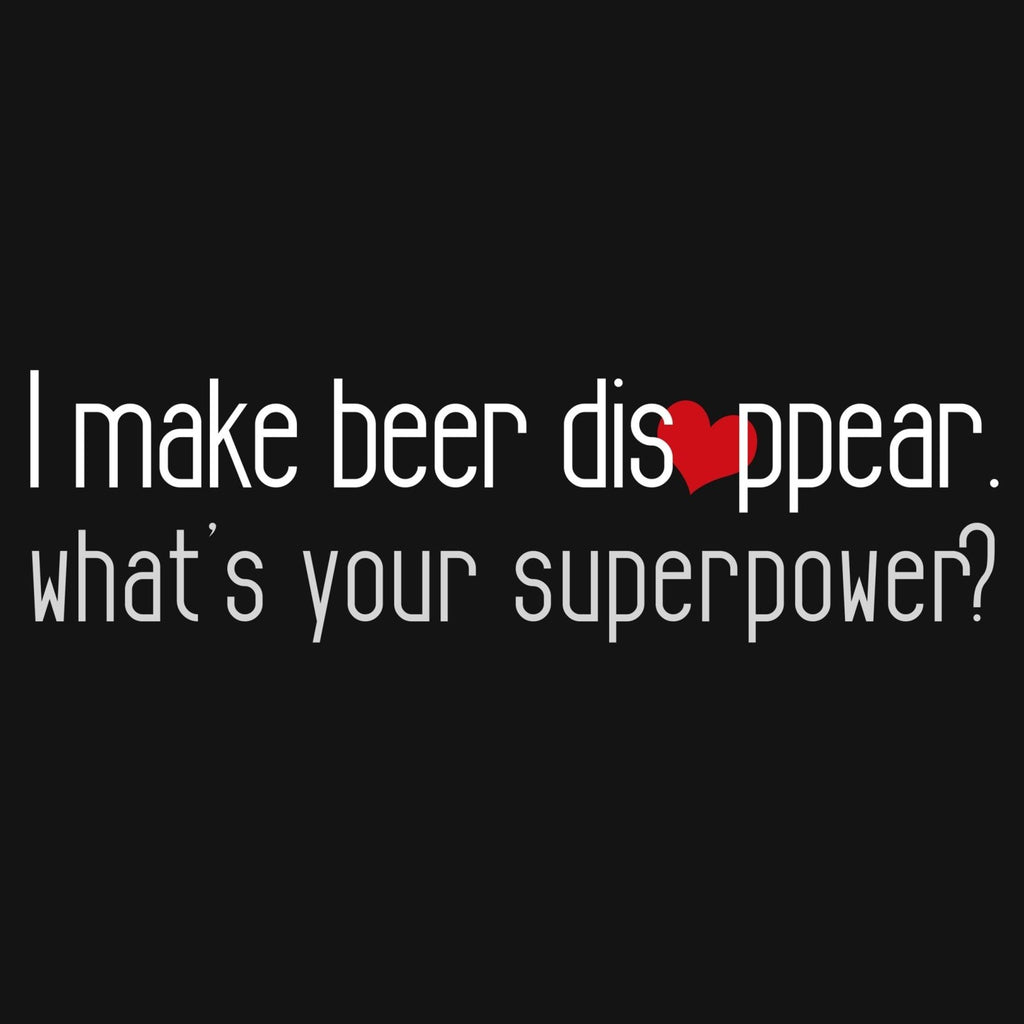 """I Make Beer Disappear, What's Your Superpower?"" Premium T-Shirt - Dan Pearce Creative Shop"