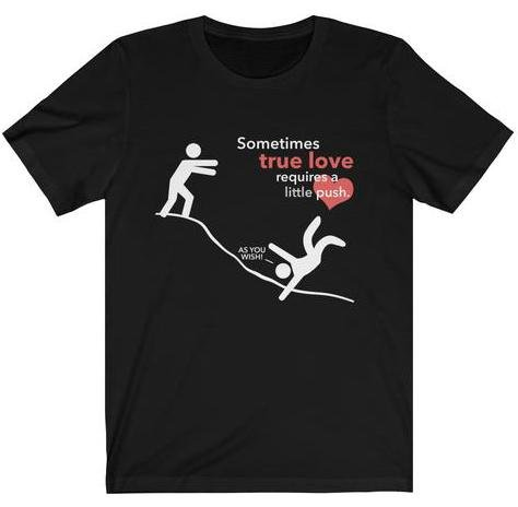"""Sometimes True Love Requires a Little Push"" (As You Wish) Premium T-Shirt - Dan Pearce Creative Shop"