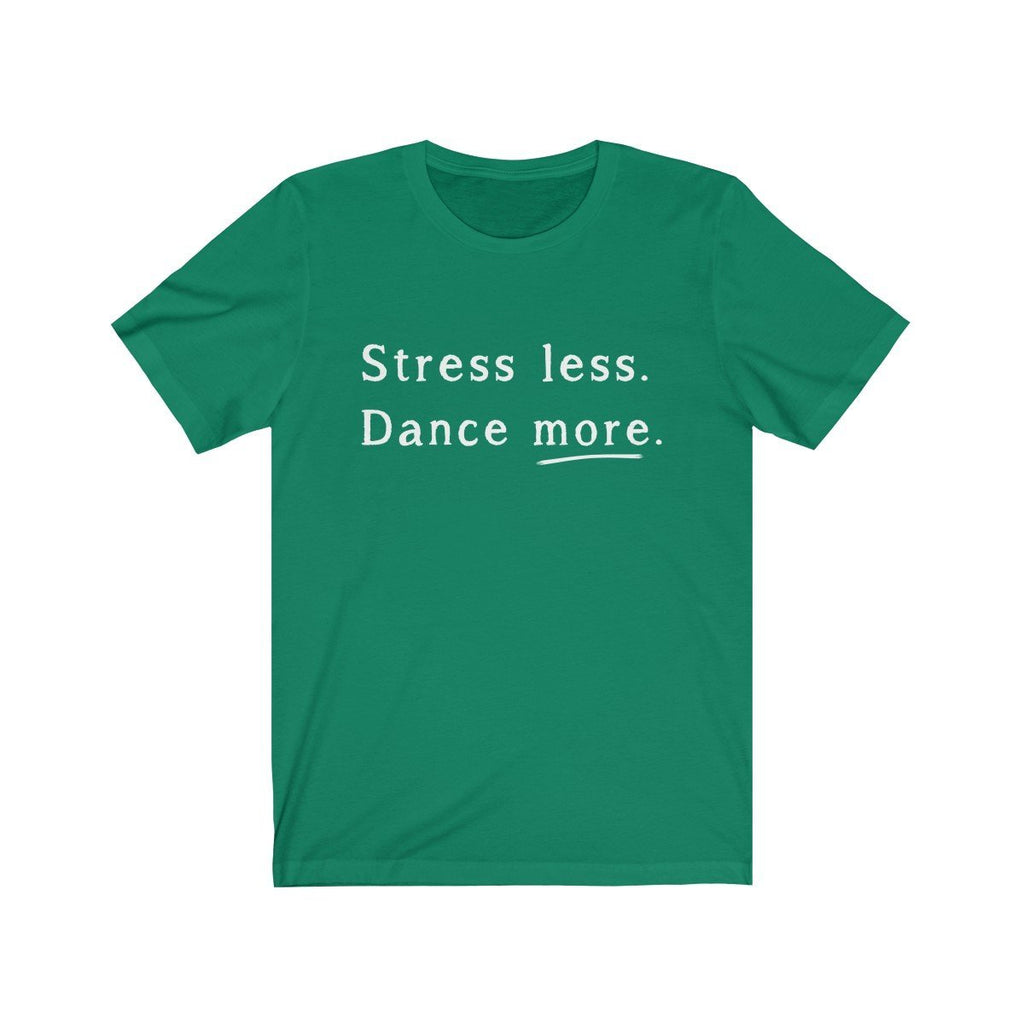 """Stress Less - Dance More"" Premium T-Shirt - Dan Pearce Creative Shop"