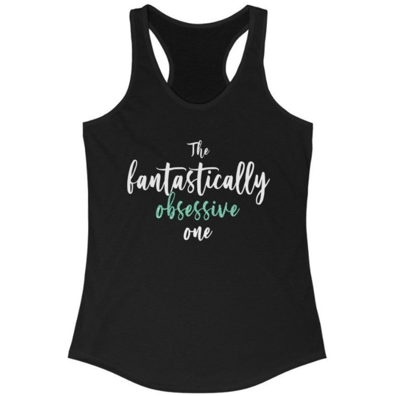 """The Fantastically Obsessive One"" - Quirk Shirts Series - Racerback Tank Top - Dan Pearce Creative Shop"