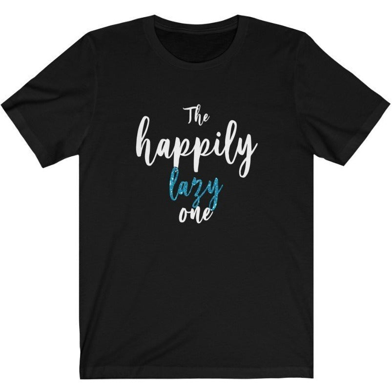 """The Happily Lazy One"" - Quirk Shirts Series - Premium Unisex Tee - Dan Pearce Creative Shop"