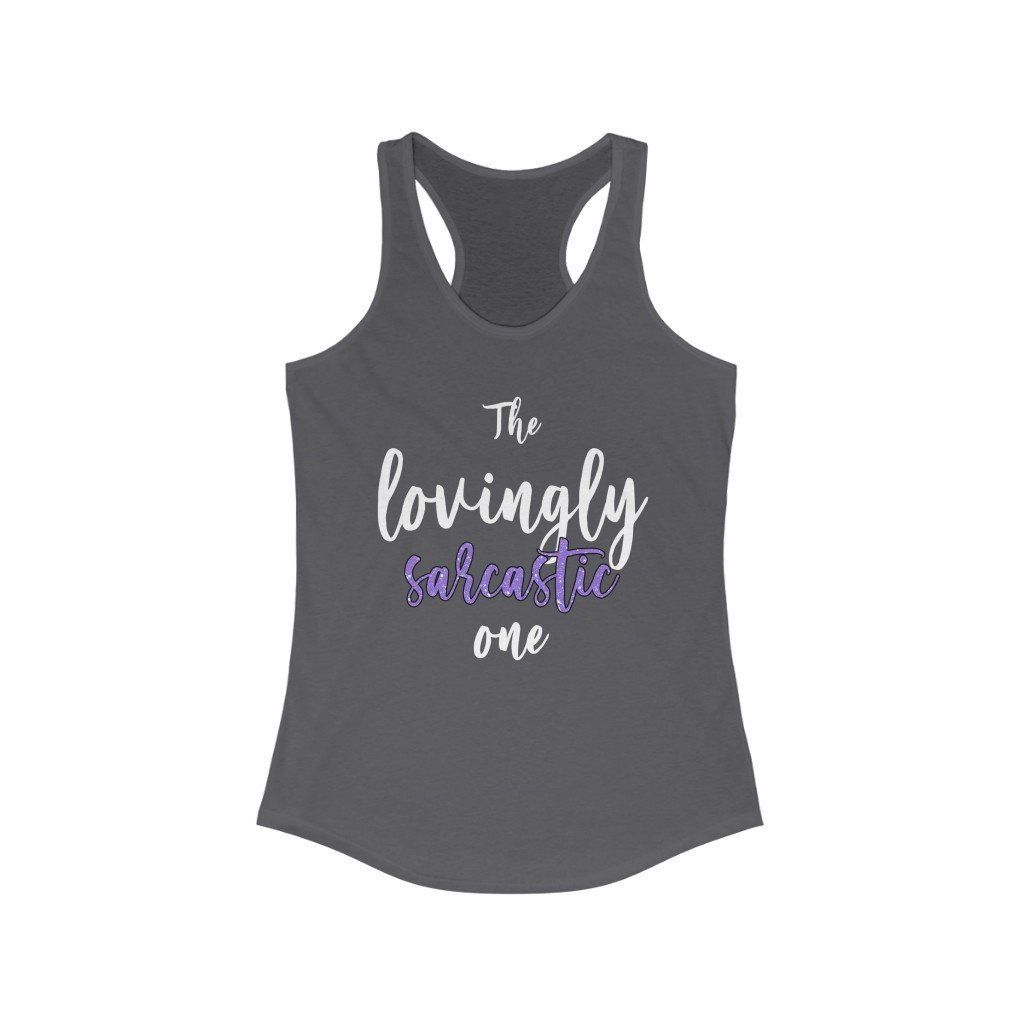 """The Lovingly Sarcastic One"" - Quirk Shirts Series - Racerback Tank Top - Dan Pearce Creative Shop"