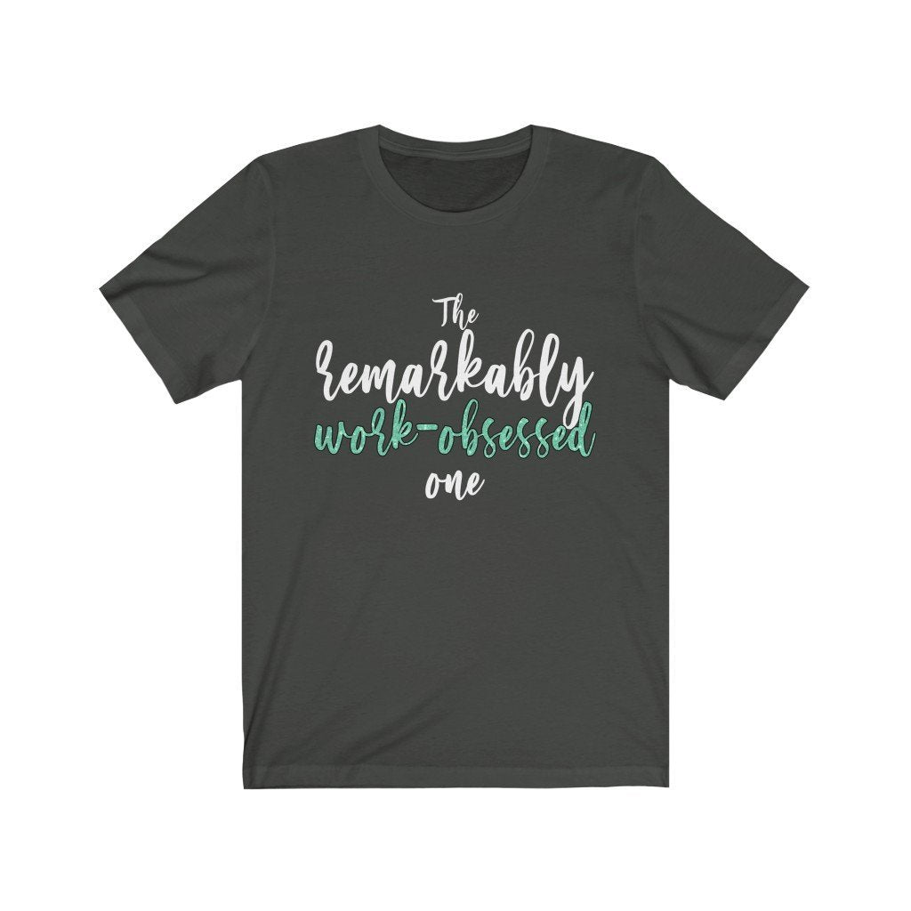 """The Remarkably Work-Obsessed One"" - Quirk Shirts Series - Premium Unisex Tee - Dan Pearce Creative Shop"