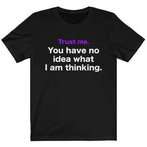 """Trust Me You Have No Idea What I Am Thinking"" Premium T-Shirt - Dan Pearce Creative Shop"