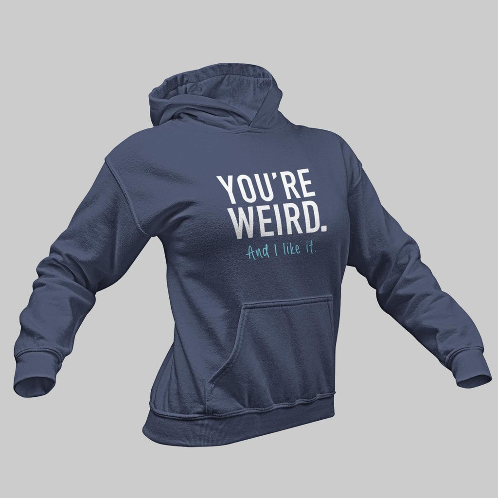 """You're Weird and I Like It"" Premium Hooded Sweatshirt (Hoodie) - Dan Pearce Creative Shop"