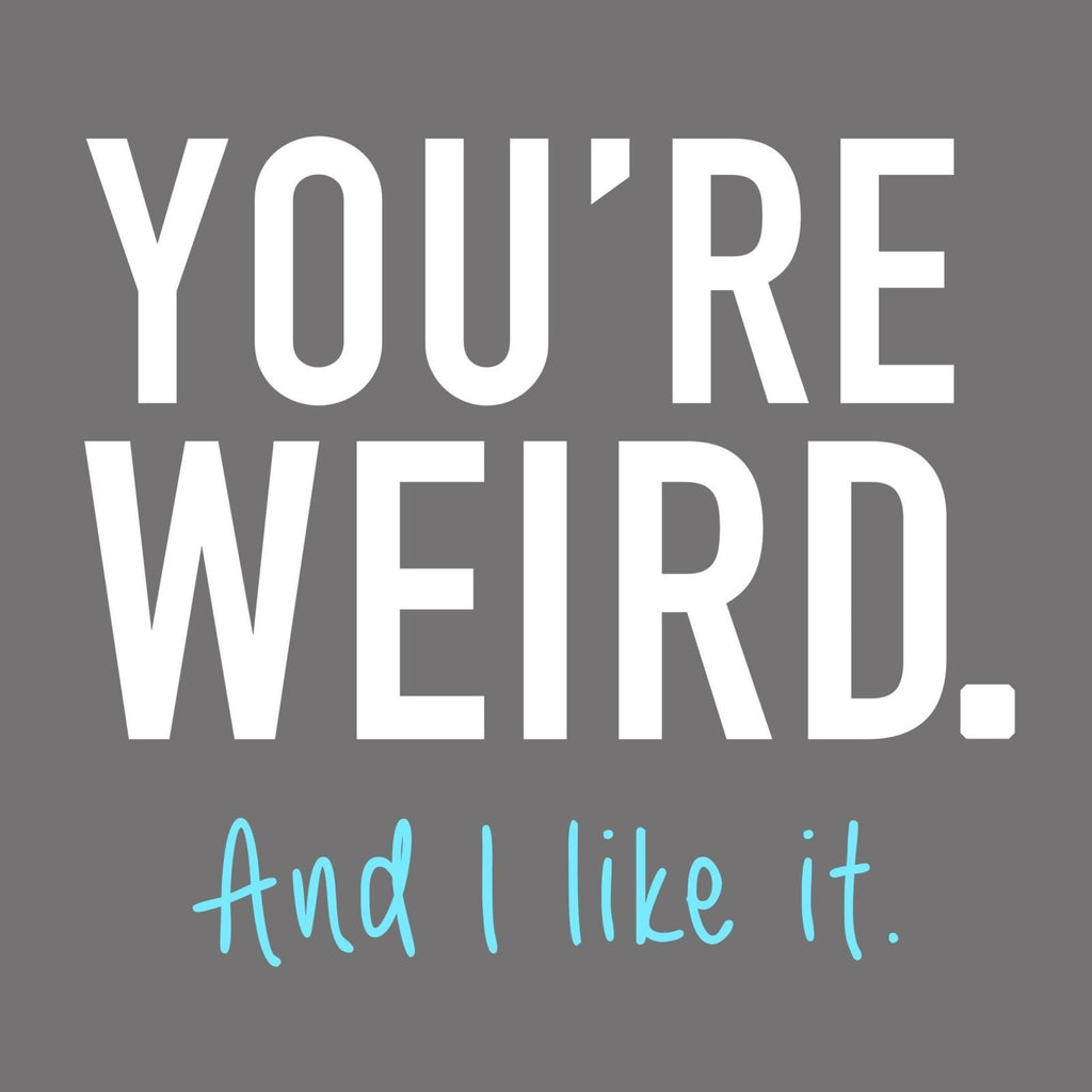 """You're Weird. And I Like It"" Premium T-Shirt"