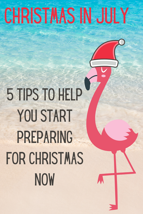 Christmas in July: 5 Tips to help you start preparing for Christmas