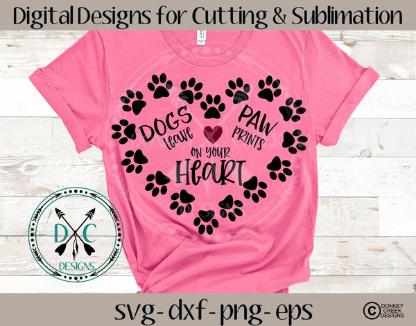 Dogs Leave Paw Prints On Your Heart SVG