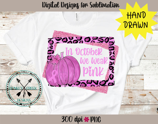 In October We Wear Pink Hand Drawn Pumpkin  Sublimation Design