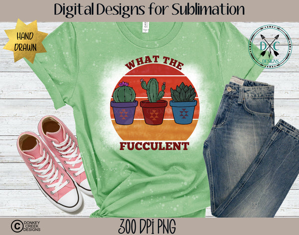 What The Fucculent-Hand Drawn Cactus Sublimation PNG