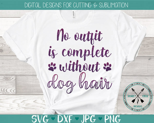 No outfit is complete without dog hair quote SVG