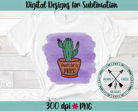 Don't be a Prick watercolor cactus Sublimation PNG
