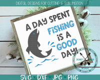 A day spent fishing is a good day SVG