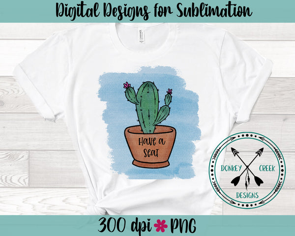 Have a Seat watercolor cactus Sublimation PNG
